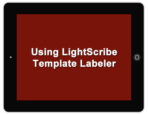 Using LightScribe Template Labeler