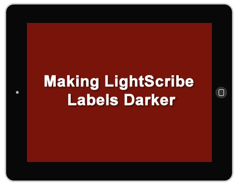 Making LightScribe Labels Darker