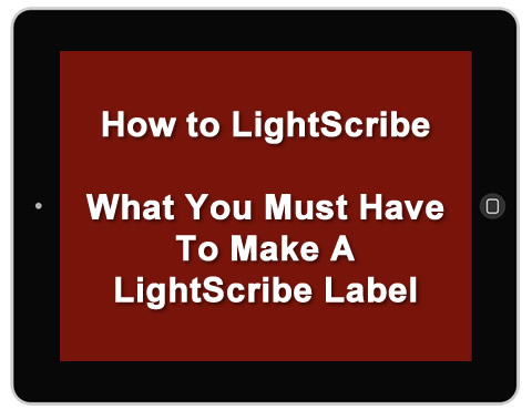 How To LightScribe - What You Need To Make A LightScribe Label